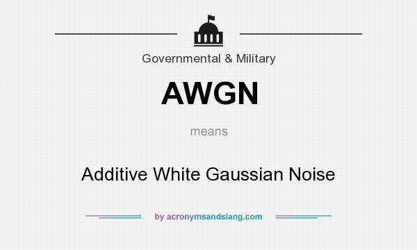 What does AWGN mean? It stands for Additive White Gaussian Noise
