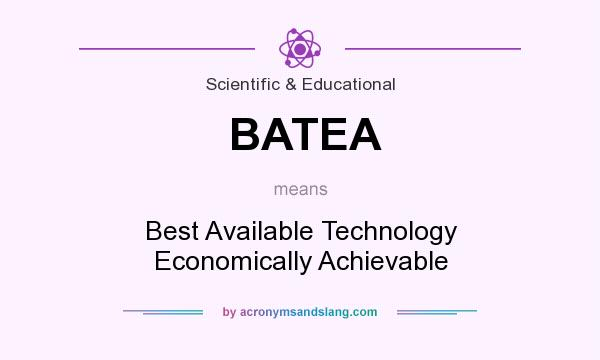 What does BATEA mean? It stands for Best Available Technology Economically Achievable