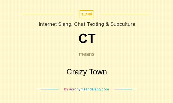 What does CT mean? It stands for Crazy Town