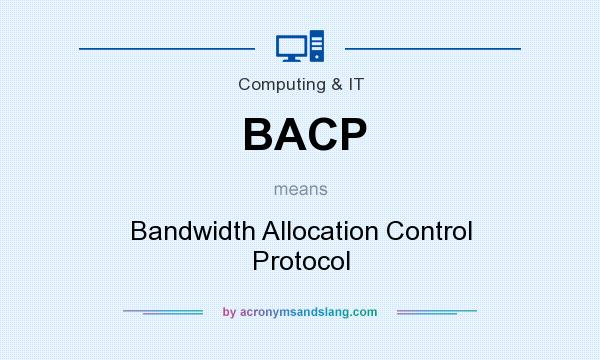 What does BACP mean? It stands for Bandwidth Allocation Control Protocol