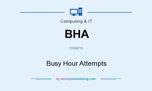 What does BHA mean? It stands for Busy Hour Attempts