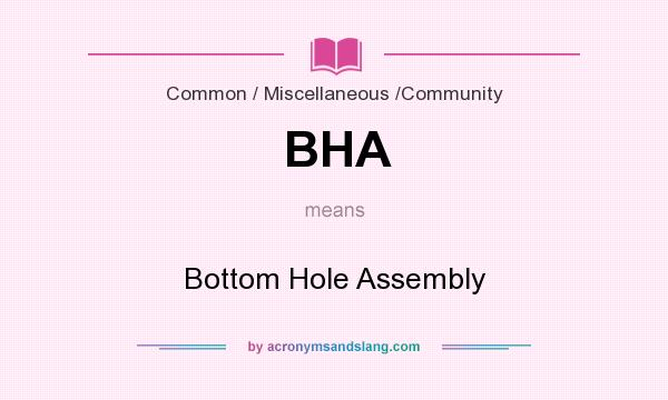 What does BHA mean? It stands for Bottom Hole Assembly