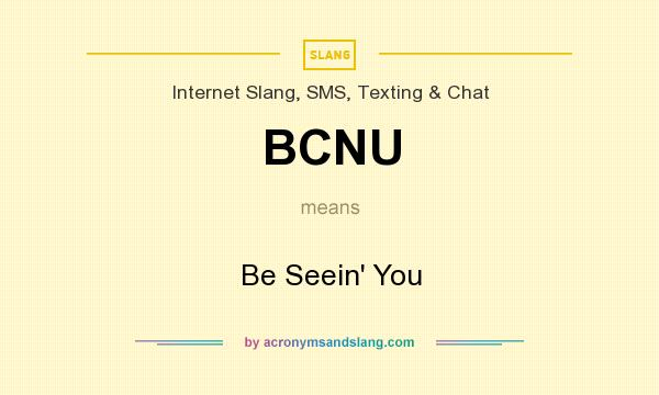 What does BCNU mean? It stands for Be Seein` You