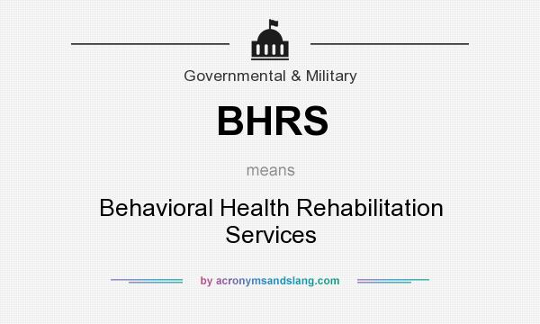 What does BHRS mean? It stands for Behavioral Health Rehabilitation Services