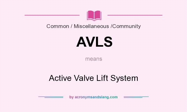 What does AVLS mean? It stands for Active Valve Lift System