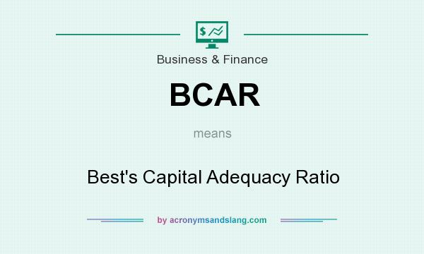 What does BCAR mean? It stands for Best`s Capital Adequacy Ratio