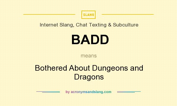 What does BADD mean? It stands for Bothered About Dungeons and Dragons