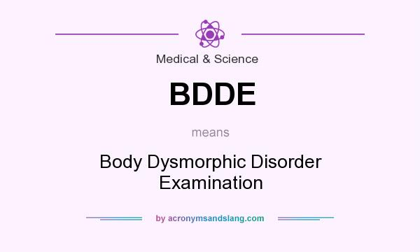 What does BDDE mean? It stands for Body Dysmorphic Disorder Examination