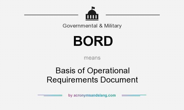 What does BORD mean? It stands for Basis of Operational Requirements Document
