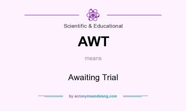 What does AWT mean? It stands for Awaiting Trial