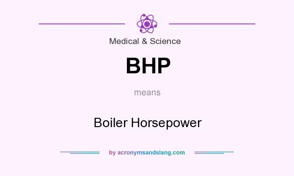 What Does Bhp Mean >> Bhp Boiler Horsepower In Medical Science By Acronymsandslang Com