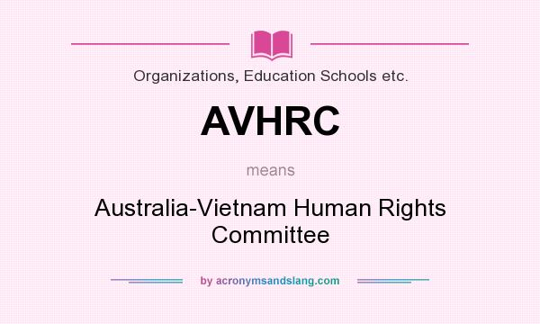 What does AVHRC mean? It stands for Australia-Vietnam Human Rights Committee