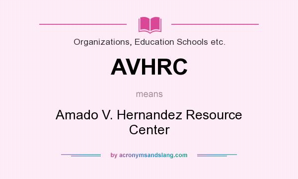 What does AVHRC mean? It stands for Amado V. Hernandez Resource Center