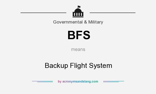 What does BFS mean? It stands for Backup Flight System