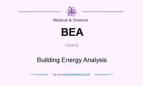 What does BEA mean? It stands for Building Energy Analysis
