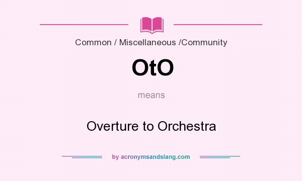 What does OtO mean? It stands for Overture to Orchestra