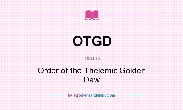 What does OTGD mean? It stands for Order of the Thelemic Golden Daw
