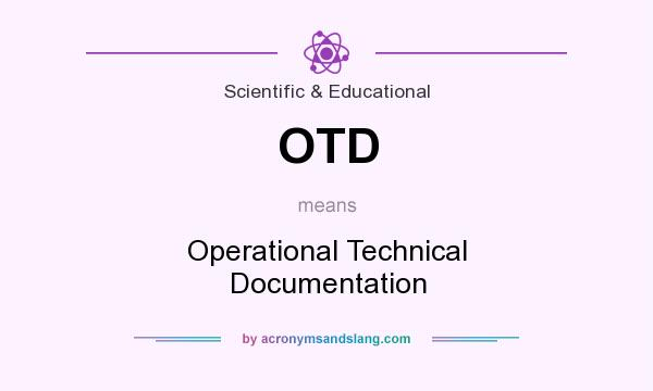 What does OTD mean? It stands for Operational Technical Documentation
