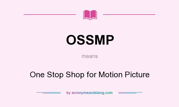What does OSSMP mean? It stands for One Stop Shop for Motion Picture