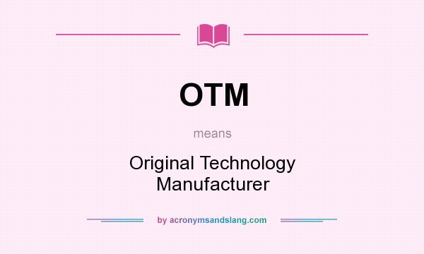 What does OTM mean? It stands for Original Technology Manufacturer