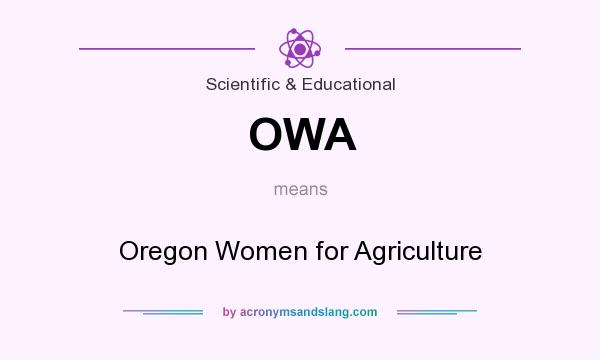 What does OWA mean? It stands for Oregon Women for Agriculture