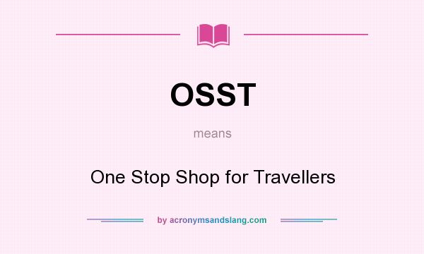 What does OSST mean? It stands for One Stop Shop for Travellers