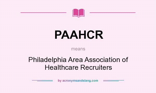 What does PAAHCR mean? It stands for Philadelphia Area Association of Healthcare Recruiters
