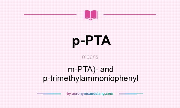 What does p-PTA mean? It stands for m-PTA)- and p-trimethylammoniophenyl
