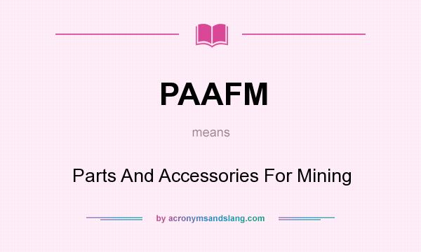 What does PAAFM mean? It stands for Parts And Accessories For Mining