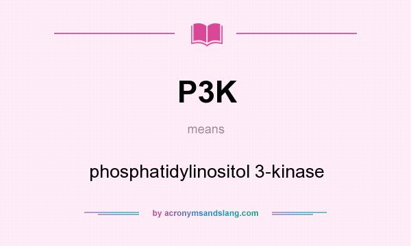 What does P3K mean? It stands for phosphatidylinositol 3-kinase