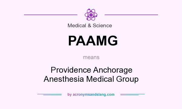 What does PAAMG mean? It stands for Providence Anchorage Anesthesia Medical Group