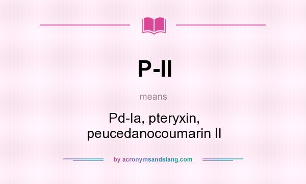 What does P-II mean? It stands for Pd-Ia, pteryxin, peucedanocoumarin II