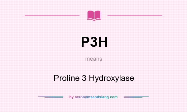 What does P3H mean? It stands for Proline 3 Hydroxylase
