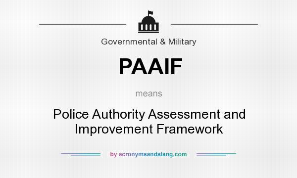 What does PAAIF mean? It stands for Police Authority Assessment and Improvement Framework