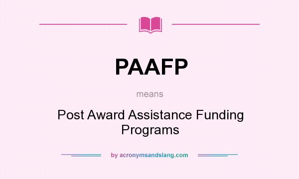 What does PAAFP mean? It stands for Post Award Assistance Funding Programs