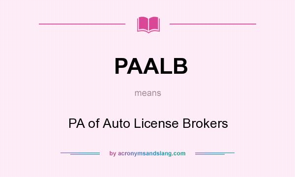 What does PAALB mean? It stands for PA of Auto License Brokers