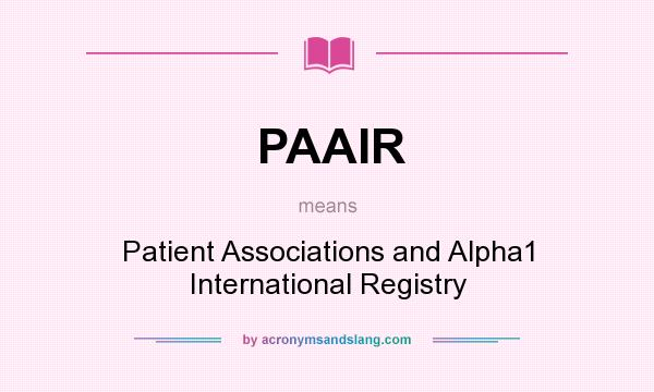 What does PAAIR mean? It stands for Patient Associations and Alpha1 International Registry