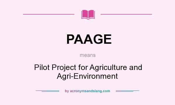 What does PAAGE mean? It stands for Pilot Project for Agriculture and Agri-Environment