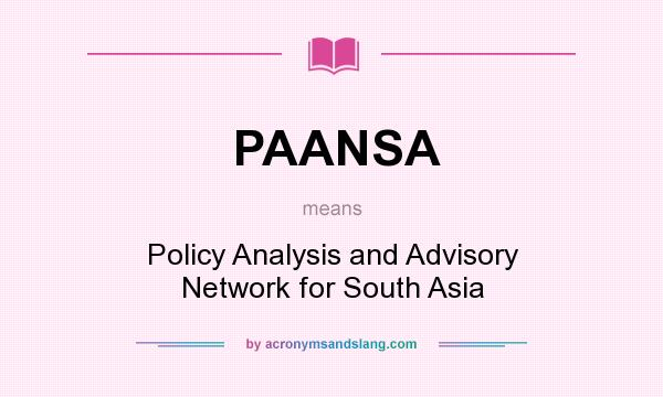 What does PAANSA mean? It stands for Policy Analysis and Advisory Network for South Asia