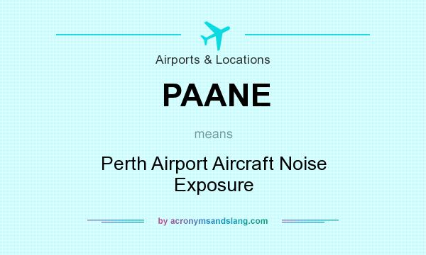 What does PAANE mean? It stands for Perth Airport Aircraft Noise Exposure