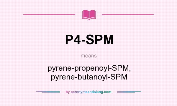 What does P4-SPM mean? It stands for pyrene-propenoyl-SPM, pyrene-butanoyl-SPM