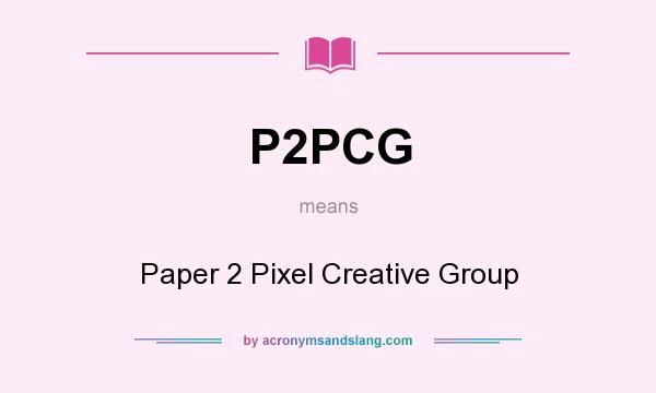What does P2PCG mean? It stands for Paper 2 Pixel Creative Group