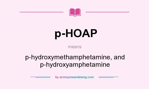 What does p-HOAP mean? It stands for p-hydroxymethamphetamine, and p-hydroxyamphetamine