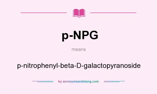 What does p-NPG mean? It stands for p-nitrophenyl-beta-D-galactopyranoside