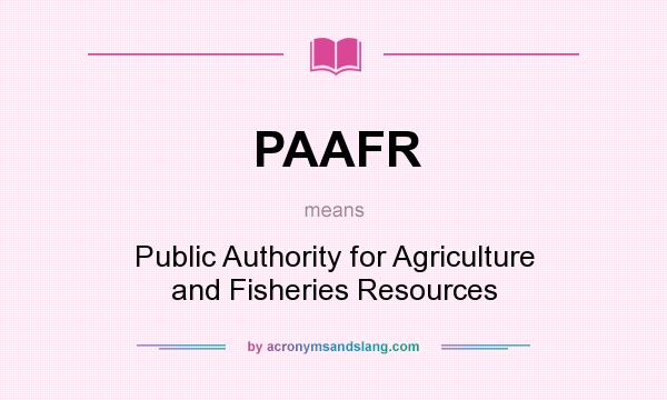What does PAAFR mean? It stands for Public Authority for Agriculture and Fisheries Resources