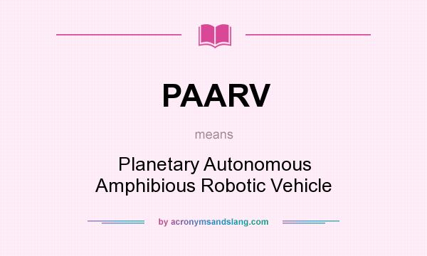 What does PAARV mean? It stands for Planetary Autonomous Amphibious Robotic Vehicle