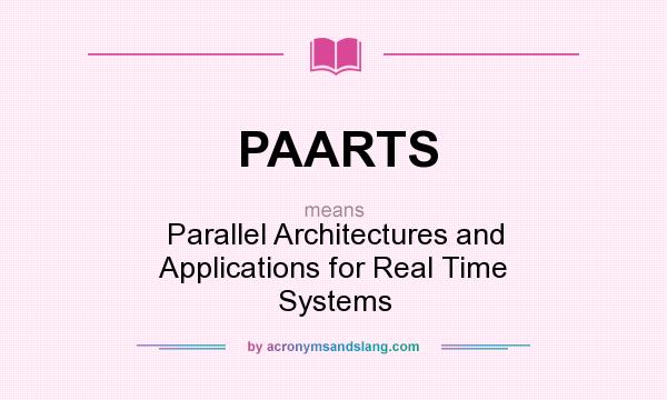 What does PAARTS mean? It stands for Parallel Architectures and Applications for Real Time Systems