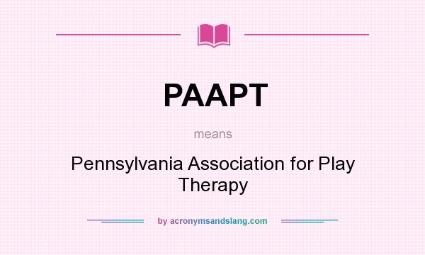 What does PAAPT mean? It stands for Pennsylvania Association for Play Therapy