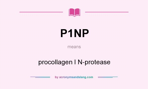 What does P1NP mean? It stands for procollagen I N-protease