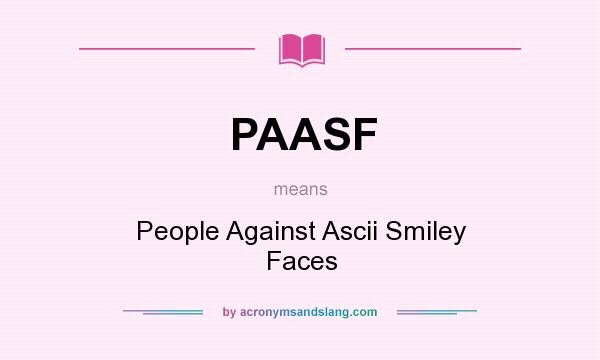 What does PAASF mean? It stands for People Against Ascii Smiley Faces